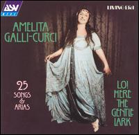 Lo! Here the Gentle Lark: 25 Songs & Arias - Amelita Galli-Curci (soprano); Homer Samuels (piano); Tito Schipa (tenor); Victor Orchestra