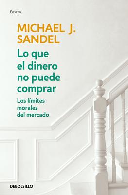Lo Que El Dinero No Puede Comprar / What Money Can't Buy - Sandel, Michael J