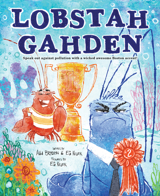 Lobstah Gahden: Speak Out Against Pollution with a Wicked Awesome Boston Accent! - Brydon, Alli, and Keller, Eg