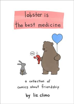 Lobster Is the Best Medicine: A Collection of Comics about Friendship - Climo, Liz