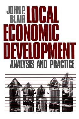 Local Economic Development: Analysis and Practice - Blair, John P, Dr.