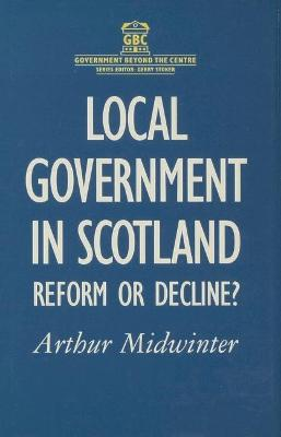 Local Government in Scotland: Reform or Decline? - Midwinter, Arthur F.