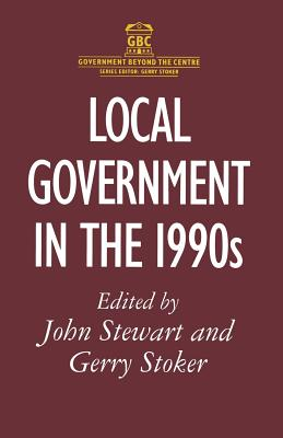 Local Government in the 1990s - Stewart, John (Editor), and Stoker, Gerry (Editor)