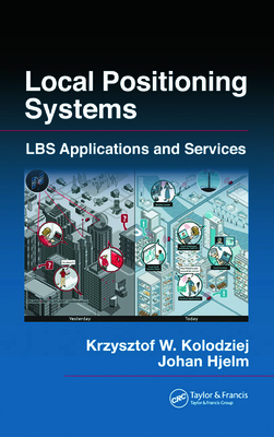 Local Positioning Systems: LBS Applications and Services - Kolodziej, Krzysztof W., and Hjelm, Johan