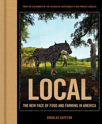 Local: The New Face of Food and Farming in America - Gayeton, Douglas