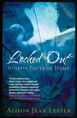 Locked Out: Stories Far from Home - Lester, Alison Jean