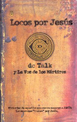 Locos Por Jesus - DC Talk, and Voice of the Martyrs, and Talk, DC