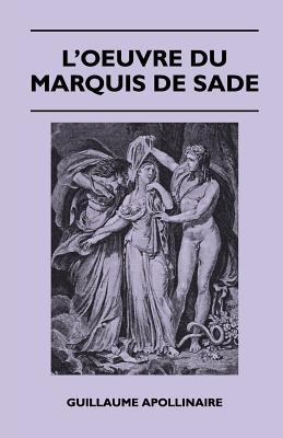 L'Oeuvre Du Marquis de Sade - Apollinaire, Guillaume
