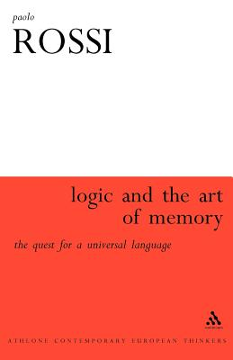 Logic and the Art of Memory - Rossi, Paolo, and Clucas, Stephen (Translated by)