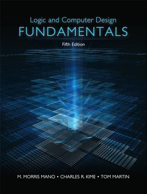 Logic & Computer Design Fundamentals - Mano, M. Morris, and Kime, Charles R., and Martin, Tom