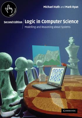 Logic in Computer Science: Modelling and Reasoning about Systems - Huth, Michael, and Ryan, Mark