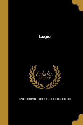 Logic - Clarke, Richard F (Richard Frederick) (Creator)