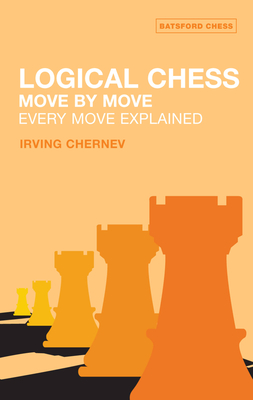 Logical Chess Move by Move: Every Move Explained New Algebraic Edition - Chernev, Irving