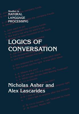Logics of Conversation - Asher, Nicholas, and Lascarides, Alex, and Nicholas, Asher
