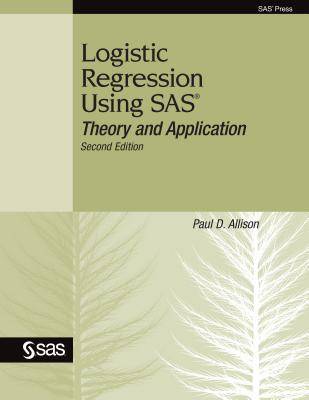 Logistic Regression Using SAS: Theory and Application - Allison, Paul D