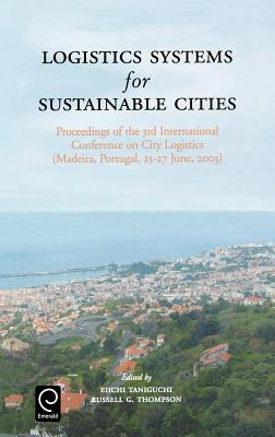 Logistics Systems for Sustainable Cities: Proceedings of the 3rd International Conference on City Logistics (Madeira, Portugal, 25-27 June, 2003) - Taniguchi, Eiichi (Editor)