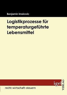 Logistikprozesse Fur Temperaturgefuhrte Lebensmittel - Imsirovic, Benjamin