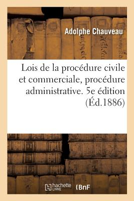 Lois de la Proc?dure Civile Et Commerciale, Proc?dure Administrative. Tome 11. 5e ?dition - Chauveau-A