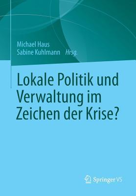 Lokale Politik Und Verwaltung Im Zeichen Der Krise? - Haus, Michael (Editor), and Kuhlmann, Sabine (Editor)