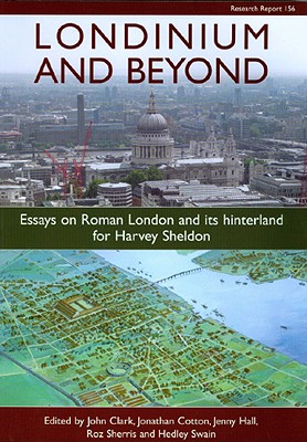Londinium and Beyond: Essays on Roman London and Its Hinterland for Harvey Sheldon - Clark, John, PhD (Editor), and Cotton, Jonathan (Editor), and Hall, Jenny (Editor)
