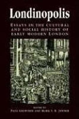 Londinopolis: Essays in the Cultural and Social History of Early Modern London C. 1500- C.1750 - Griffiths, Paul, Dr. (Editor), and Lake, Peter (Editor), and Jenner, Mark (Editor)