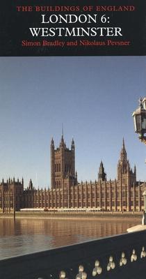 London 6: Westminster - Bradley, Simon, and Pevsner, Nikolaus