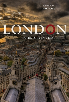 London: A History in Verse - Ford, Mark (Editor)