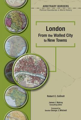 London: From the Walled City to New Towns - Cottrell, Robert, Professor, and Mitchell, George J, Senator (Foreword by), and Matray, James I, Senator (Introduction by)
