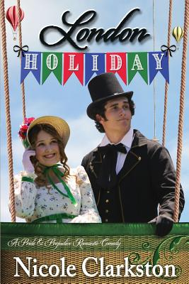London Holiday: A Pride and Prejudice Romantic Comedy - Lady, A, and Clarkston, Nicole