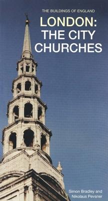 London: The City Churches - Bradley, Simon, and Pevsner, Nikolaus, Sir