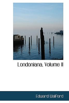 Londoniana, Volume II - Walford, Edward