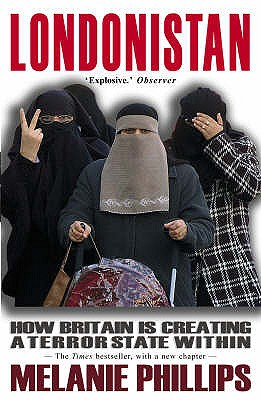 Londonistan: How Britain is Creating a Terror State within - Phillips, Melanie