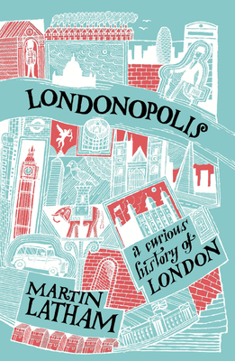 Londonopolis: A Curious and Quirky History of London - Latham, Martin