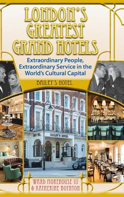 London's Greatest Grand Hotels - Bailey's Hotel (Hardback) - Morehouse III, Ward, and Boynton, Katherine