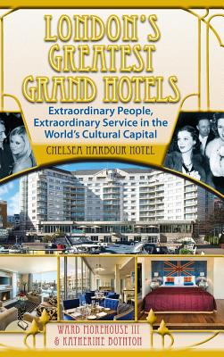 London's Greatest Grand Hotels - Chelsea Harbour Hotel (Hardback) - Morehouse III, Ward, and Boynton, Katherine