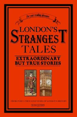 London's Strangest Tales: Extraordinary But True Stories - Quinn, Tom