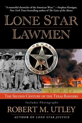 Lone Star Lawmen: The Second Century of the Texas Rangers - Utley, Robert M