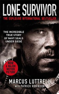 Lone Survivor: The Incredible True Story of Navy SEALs Under Siege - Luttrell, Marcus, and Robinson, Patrick