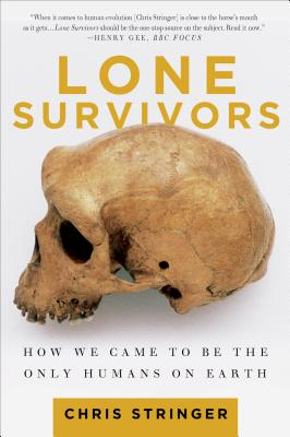 Lone Survivors: How We Came to Be the Only Humans on Earth - Stringer, Chris