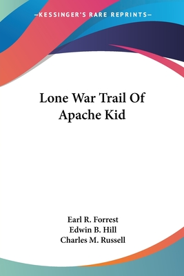 Lone War Trail of Apache Kid - Forrest, Earl R, and Hill, Edwin B, and Russell, Charles M (Illustrator)