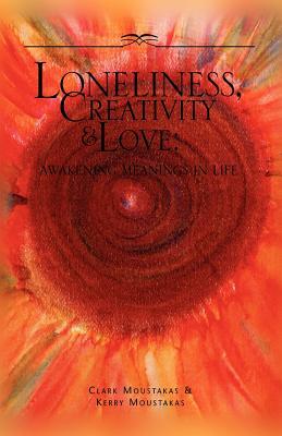Loneliness, Creativity & Love - Moustakas, Clark E, PhD