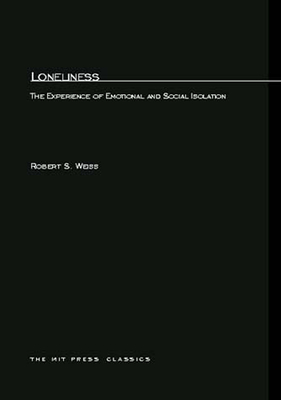 Loneliness: The Experience of Emotional and Social Isolation - Weiss, Robert, MSW, M S W