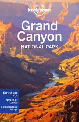 Lonely Planet Grand Canyon National Park - Lonely Planet, and Denniston, Jennifer Rasin, and Gleeson, Bridget