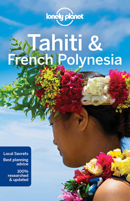 Lonely Planet Tahiti & French Polynesia - Lonely Planet, and Brash, Celeste, and Carillet, Jean-Bernard