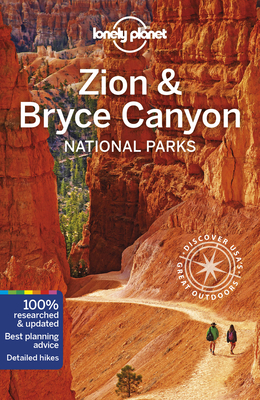 Lonely Planet Zion & Bryce Canyon National Parks - Lonely Planet, and Pitts, Christopher, and Benchwick, Greg