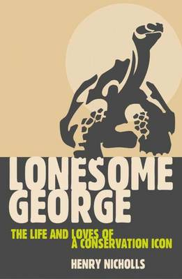Lonesome George: The Life and Loves of a Conservation Icon - Nicholls, Henry