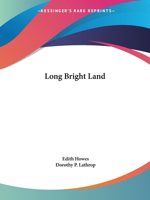 Long Bright Land - Howes, Edith, and Lathrop, Dorothy P (Illustrator)