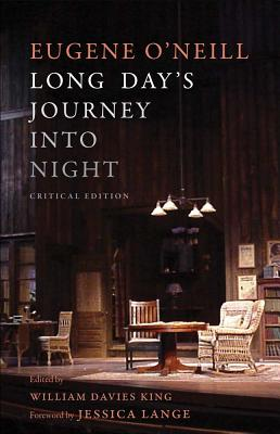 Long Day's Journey Into Night, Critical Edition - O'Neill, Eugene, and King, William Davies (Editor), and Lange, Jessica (Foreword by)