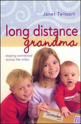 Long Distance Grandma: Staying Connected Across the Miles - Teitsort, Janet