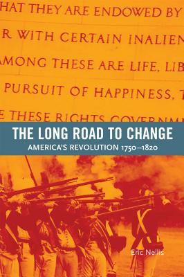 Long Road to Change: America's Revolution, 1750-1820 - Nellis, Eric